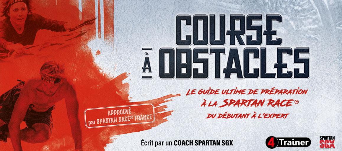 COURSE À OBSTACLES - Le Guide Ultime de Préparation à la Spartan Race, du Débutant à l'Expert